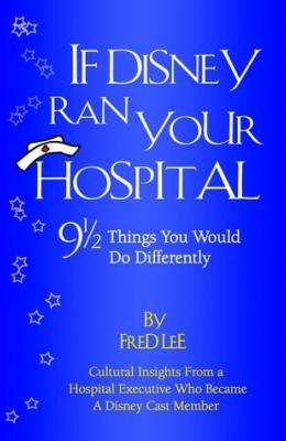 If Disney Ran Your Hospital: 9 and a Half Things You Would Do Differently