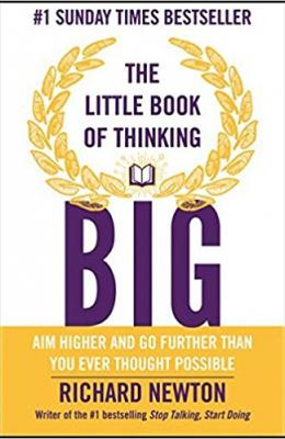 The Little Book of Thinking Big - Aim Higher and Go Further than you Ever Thought Possible
