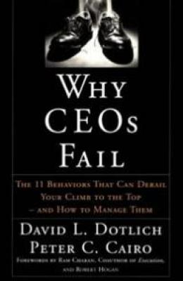 Why CEOs Fail: The 11 Behaviors That Can Derail Your Climb to the Top (And How to Manage Them)